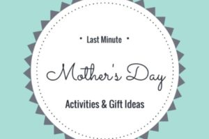 Mother's Day Activities and Gift Ideas