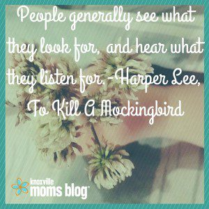People generally see what they look for, and hear what they listen for.-Harper Lee, To Kill A Mockingbird (1)