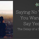 Saying No When You Want to Say Yes: The Delay of a Dream