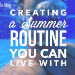 Creating a Summer Routine You Can Live With