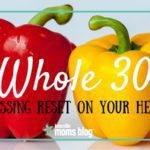 Whole 30: Pressing RESET on Your Health
