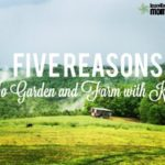 5 Reasons to Garden and Farm with Kids