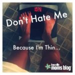 Don't Hate Me Because I'm Thin: Problems of a Tiny Girl in the Big World