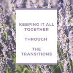 Keeping It All Together Through The Transitions