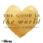 The Good in the World: Small Acts of Kindness