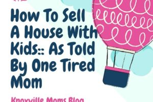 How To Sell A House With Kids-- As Told By One Tired Mom