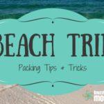 Beach Trip: Packing Tips & Tricks