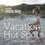 Knoxville's Favorite Vacation Hot Spots: Drive in Less than a Day!