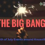 The Big Bang! 4th of July Events Around Knoxville