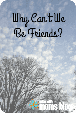 Why Can't We Be Friends? | Talking about the Struggle of Friendship #momlife #friends