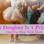 My Daughter Is A Princess (and I'm Okay With That)