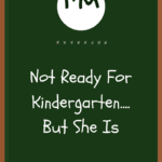 I'm Not Ready For Kindergarten…But She Is (Learning How To Let Go)