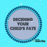 Deciding Your Child's Fate