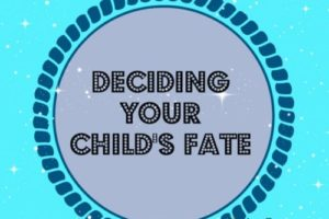 Deciding Your Child's Fate
