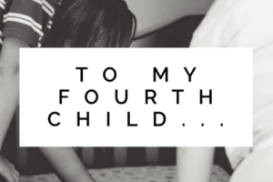 To My Fourth Child