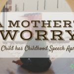 A Mother's Worry: My Son Has Childhood Speech Apraxia