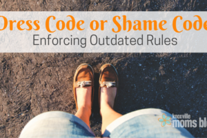 Dress Code or Shame Code: Enforicing Outdated Rules | Knoxville Moms Blog