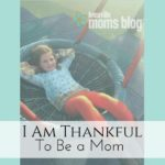 I Am Thankful To Be a Mom