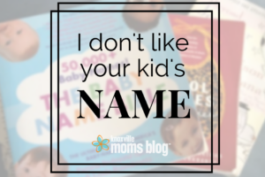 I don't like your kid's name: The struggle with naming my fourth child! | Knoxville Mom's Blog