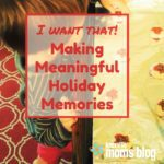 I Want That: Making Meaningful Holiday Memories