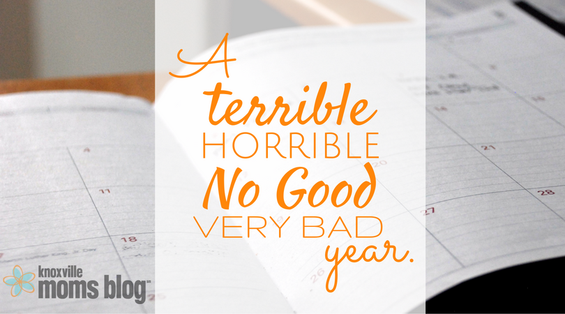A Terrible, Horrible, No Good, Very Bad Year | Knoxville Moms Blog