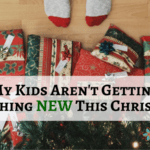 My Kids Aren't Getting Anything New This Christmas