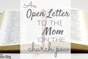 An Open Letter To The Mom On The Church Pew