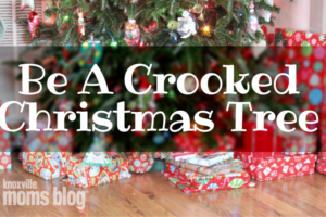 Be A Crooked Christmas Tree | Knoxville Moms Blog