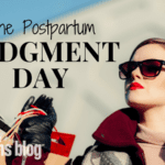 The Postpartum Judgment Day