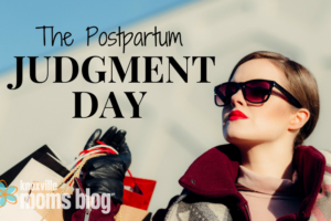 The Postpartum Judgement Day