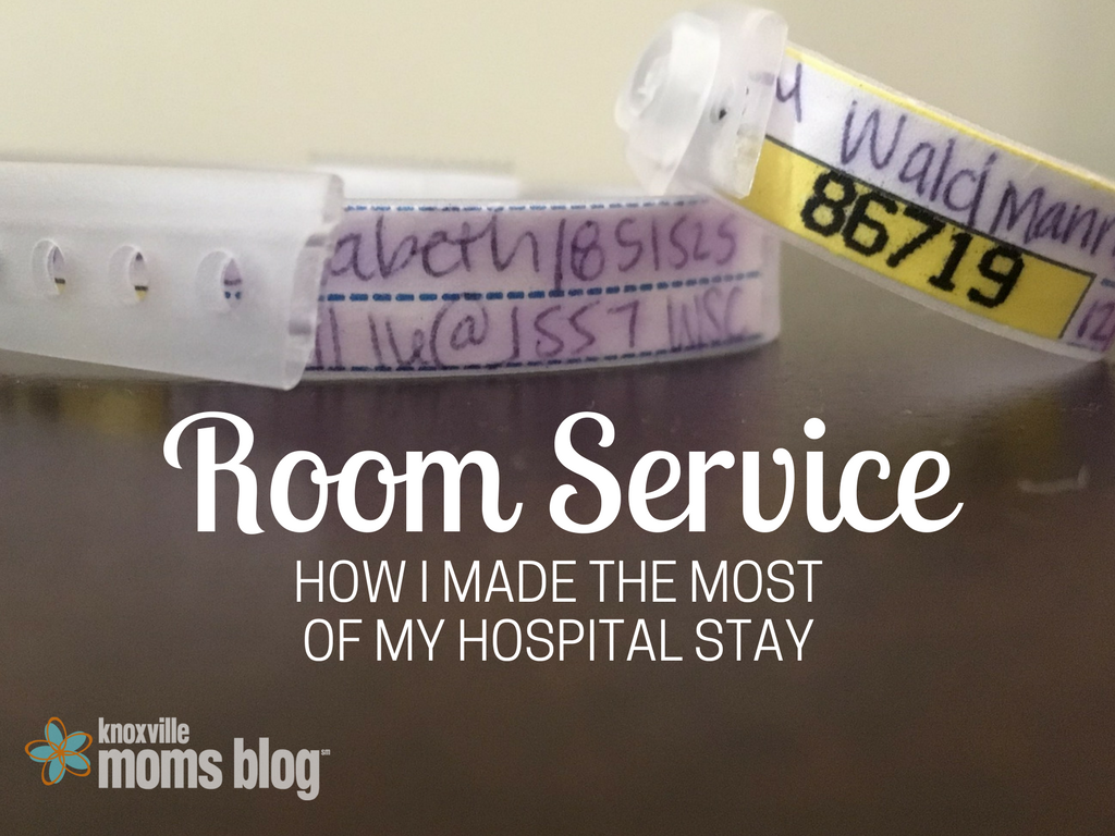 Room Service: How I Made the Most of My Hospital Stay | Knoxville Mom's Blog