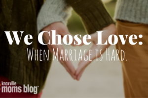 We Chose Love | Knoxville Moms Blog