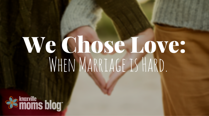 We Chose Love: When Marriage is Hard