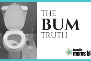 The Bum Truth | Knoxville Moms Blog