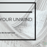 Find Your Unwind: The Many Ways We Do Self-Care