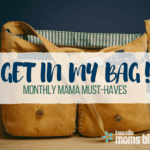 Get in My Bag! Monthly Mama Faves {Series}