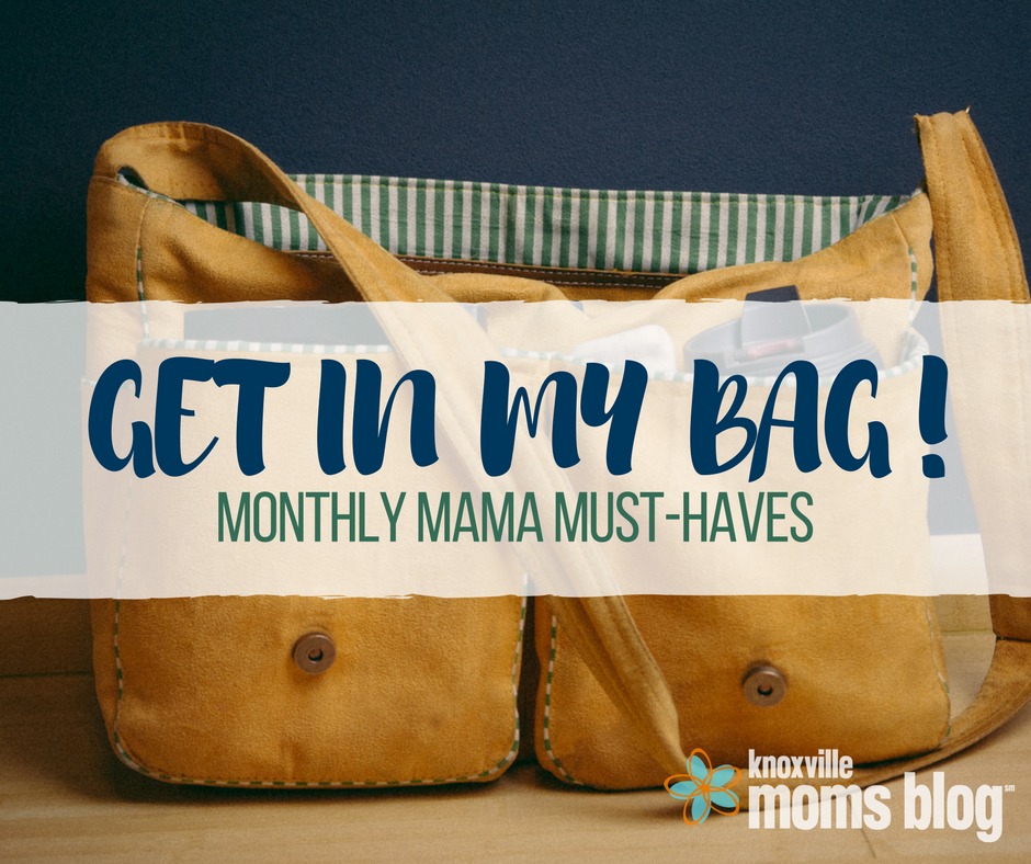 Get in My Bag! Monthly Mama Faves