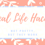 Real Life Hacks (Not Pretty, but they Work!)