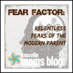 Fear Factor: Relentless Fears of the Modern Parent
