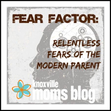 Fear Factor: Relentless Fears of the Modern Parent