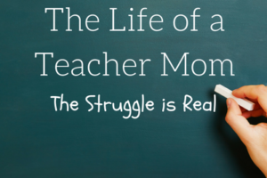 The Life of a Teacher Mom: The Struggle is Real