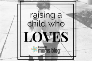 raising a child who loves