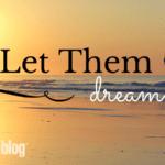 Let them Dream