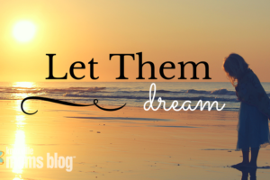 Let them Dream | Knoxville Moms Blog