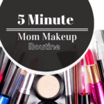 5 Minute Mom Makeup Routine