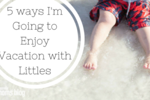 5 Ways I'm Going to Enjoy Vacation