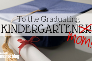 To the Graduating Kindergarten Mom | Knoxville Moms Blog