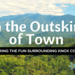 On the Outskirts of Town: Exploring the Fun Surrounding Knox County in Sevier County {Series}