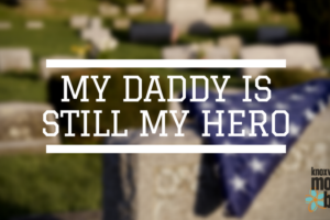 My Daddy is Still My Hero | Knoxville Moms Blog
