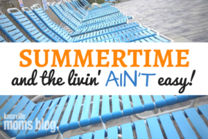 Summertime and the Livin' Ain't Easy! | Knoxville Moms Blog
